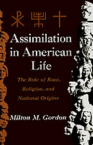 Ebook in inglese Assimilation in American Life: The Role of Race, Religion and National Origins Gordon, Milton M.