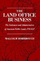 Land Office Business: The Settlement and Administration of American Public Lands, 1789-1837