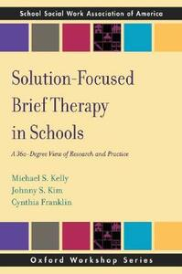 Solution-Focused Brief Therapy in Schools: A 360-Degree View of Research and Practice - Michael S. Kelly,Johnny S Kim,Cynthia Franklin - cover