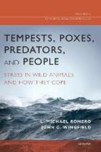 Tempests, Poxes, Predators, and People: Stress in Wild Animals and How They Cope - John C. Wingfield,L. Michael Romero - cover