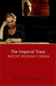 The Imperial Trace: Recent Russian Cinema - Nancy Condee - cover