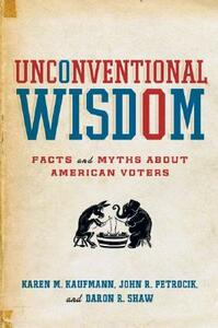 Unconventional Wisdom: Facts and Myths About American Voters - Karen M. Kaufmann,J.R. Petrocik,Daron R. Shaw - cover