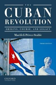 The Cuban Revolution: Origins, Course, and Legacy - Marifeli Perez-Stable - cover