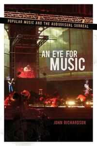 An Eye for Music: Popular Music and the Audiovisual Surreal - John Richardson - cover