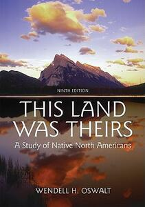 This Land Was Theirs: A Study of Native North Americans - Wendell H. Oswalt - cover