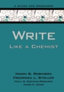Write Like a Chemist: A Guide and Resource - Marin S. Robinson,Fredricka L. Stoller,Molly Constanza-Robinson - cover