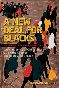 A New Deal for Blacks: The Emergence of Civil Rights as a National Issue: The Depression Decade - Harvard Sitkoff - cover