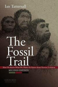 The Fossil Trail: How We Know What We Think We Know About Human Evolution - Ian Tattersall - cover