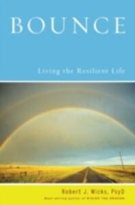 Bounce: Living the Resilient Life - Robert J. Wicks - cover