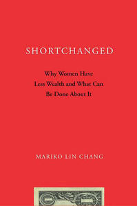 Shortchanged: Why Women Have Less Wealth and What Can Be Done About It - Mariko Lin Chang - cover