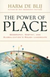 The Power of Place: Geography, Destiny, and Globalization's Rough Landscape - Harm J. De Blij - cover