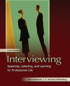 Interviewing: Speaking, Listening, and Learning for Professional Life - Rob Anderson,G. Michael Killenberg - cover