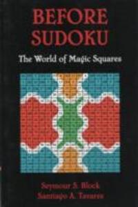Before Sudoku: The World of Magic Squares - Seymour S. Block,Santiago A. Tavares - cover