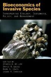 Bioeconomics of Invasive Species: Integrating Ecology, Economics, Policy, and Management - cover