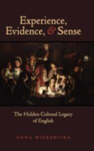 Experience, Evidence, and Sense: The Hidden Cultural Legacy of English - Anna Wierzbicka - cover