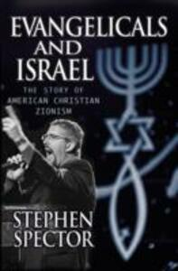Evangelicals and Israel: The Story of American Christian Zionism - Stephen Spector - cover