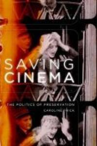 Saving Cinema: The Politics of Preservation - Caroline Frick - cover