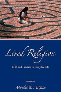 Lived Religion: Faith and Practice in Everyday Life - Meredith B. McGuire - cover