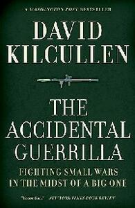 The Accidental Guerrilla: Fighting Small Wars in the Midst of a Big One - David Kilcullen - cover