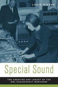 Special Sound: The Creation and Legacy of the BBC Radiophonic Workshop - Louis Niebur - cover