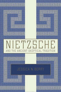 Nietzsche and the Ancient Skeptical Tradition - Jessica N. Berry - cover