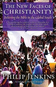 The New Faces of Christianity: Believing the Bible in the Global South - Philip Jenkins - cover