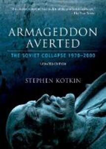 Armageddon Averted: The Soviet Collapse, 1970-2000 - Stephen Kotkin - cover