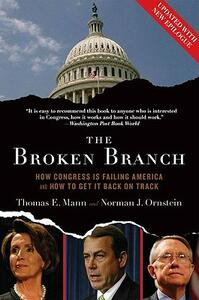 The Broken Branch: How Congress Is Failing America and How to Get It Back on Track - Thomas E. Mann,Norman J. Ornstein - cover