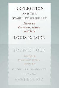 Reflection and the Stability of Belief: Essays on Descartes, Hume, and Reid - Louis E. Loeb - cover