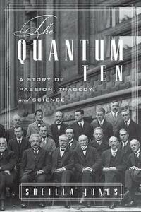 The Quantum Ten: A Story of Passion, Tragedy, Ambition, and Science - Sheilla Jones - cover