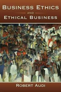 Business Ethics and Ethical Business - Robert Audi - cover