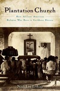 Plantation Church: How African American Religion Was Born in Caribbean Slavery - Noel Leo Erskine - cover