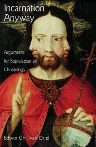 Incarnation Anyway: Arguments for Supralapsarian Christology - Edwin Chr. van Driel - cover