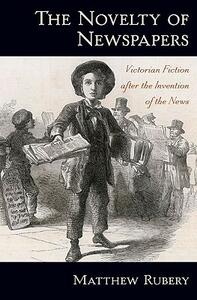 The Novelty of Newspapers: Victorian Fiction After the Invention of the News - Matthew Rubery - cover