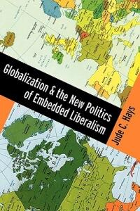 Globalization and the New Politics of Embedded Liberalism - Jude Hays - cover