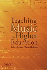 Teaching Music in Higher Education - Colleen M. Conway,Thomas M. Hodgman - cover