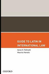 Guide to Latin in International Law - Aaron X. Fellmeth,Maurice Horwitz - cover