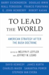 To Lead the World: American Strategy after the Bush Doctrine - cover