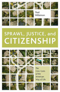 Sprawl, Justice, and Citizenship: The Civic Costs of the American Way of Life - Thad Williamson - cover