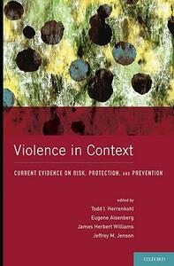 Violence in Context: Current Evidence on Risk, Protection, and Prevention - cover