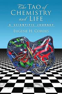 The Tao of Chemistry and Life A Scientific Journey - Eugene H. Cordes - cover