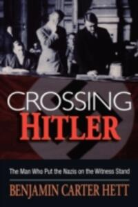 Crossing Hitler: The man who put the Nazis on the witness stand - Benjamin Carter Hett - cover