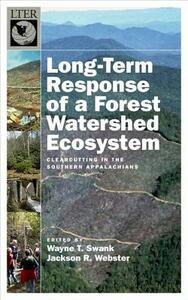 Long-Term Response of a Forest Watershed Ecosystem: Clearcutting in the Southern Appalachians - Wayne T. Swank,Jackson R. Webster - cover