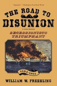 The Road to Disunion: Volume II Secessionists Triumphant, 1854-1861 - William W. Freehling - cover