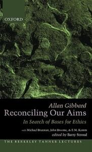 Reconciling Our Aims: In Search of Bases for Ethics - Allan Gibbard - cover