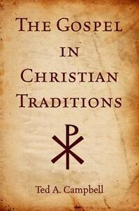The Gospel in Christian Traditions - Ted A. Campbell - cover