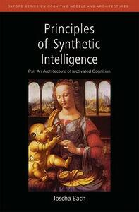Principles of Synthetic Intelligence PSI: An Architecture of Motivated Cognition - Joscha Bach - cover