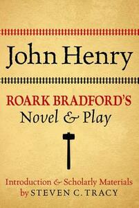 John Henry: Roark Bradford's Novel and Play - cover