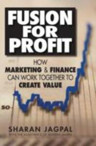 Fusion for Profit: How Marketing and Finance Can Work Together to Create Value - Sharan Jagpal,Shireen Jagpal - cover