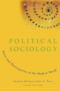 Political Sociology: Power and Participation in the Modern World - Anthony M. Orum,John G. Dale - cover